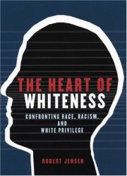 The Heart of Whiteness: Confronting Race, Racism and White Privilege Book by Robert Jensen