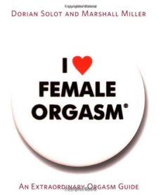 I Love Female Orgasm by Dorian Solot and Marshall Miller